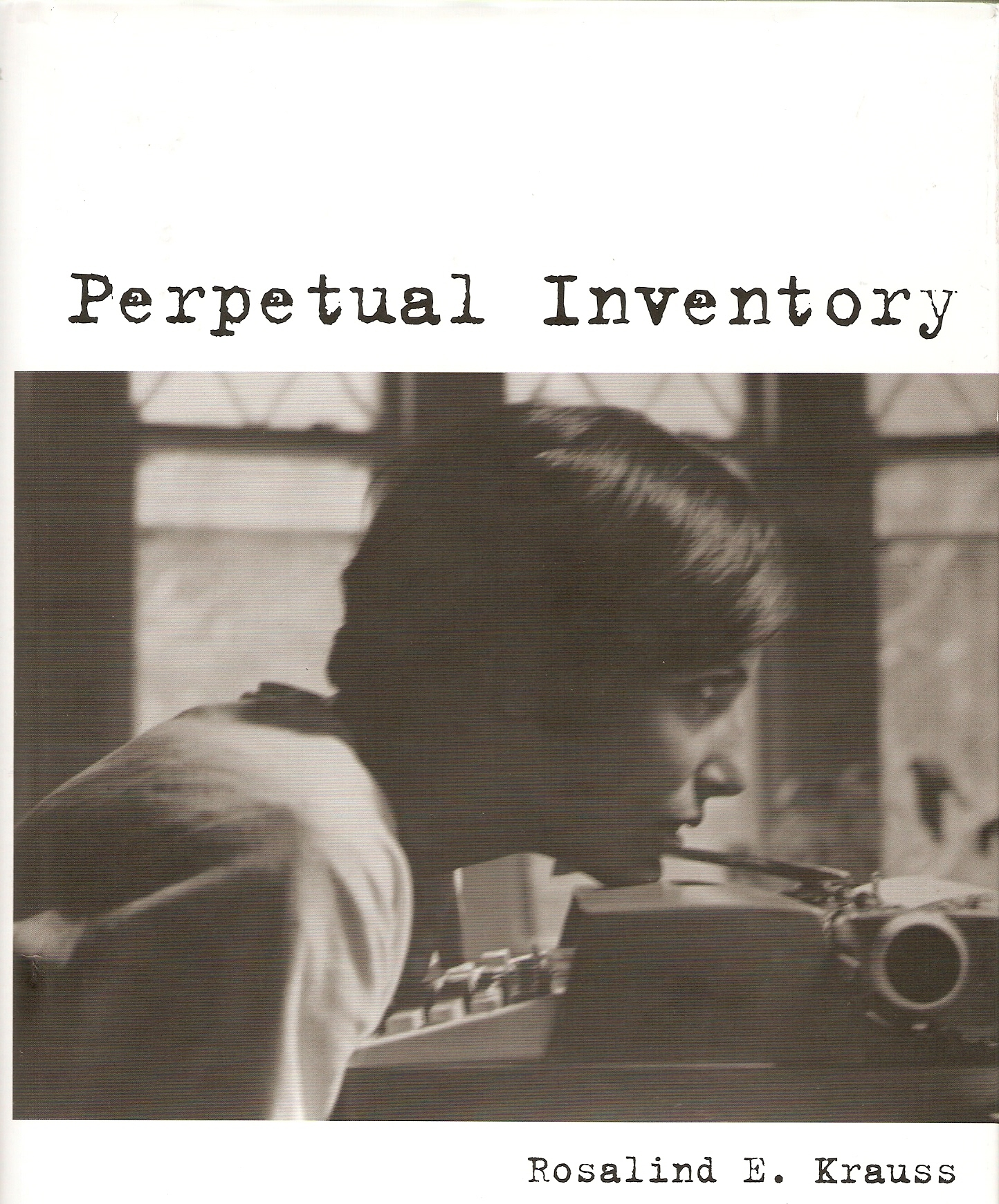 KRAUSS, Rosalind, Perpetual Inventory. Cambridge (Mass.), the MIT Press, 2010